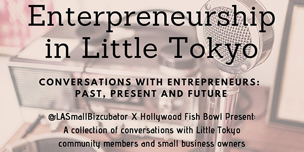 Entrepreneurship in Little Tokyo: Past, Present and Future