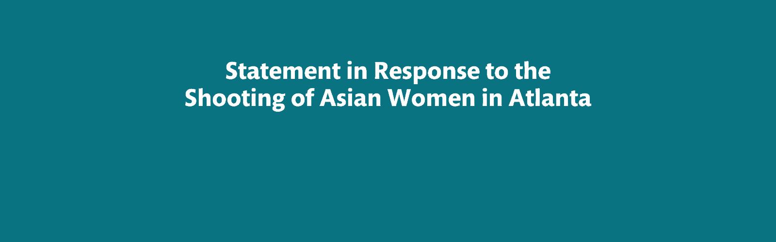 Statement in Response to Shooting of Asian Women in Atlanta